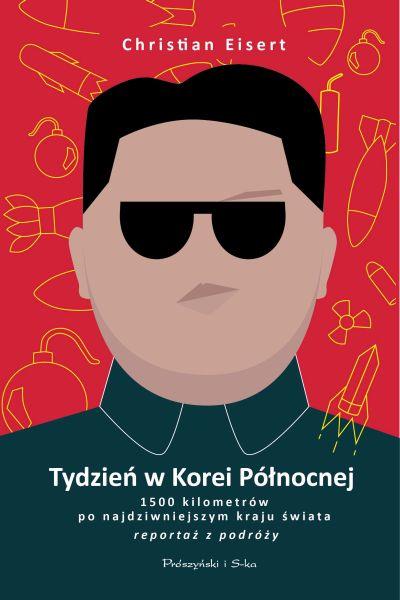 """Christian Eisert – """"Tydzień w Korei Północnej"""". Przekład: Bartosz Nowacki. Prószyński i S-ka, 2015. Stron: 376. ISBN: 978-83-8069-006-6."""