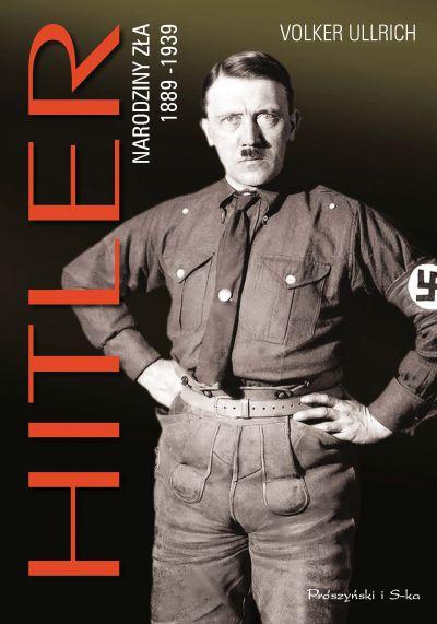 """Volker Ullrich – """"Hitler. Narodziny zła. 1889–1939"""". Przekład: Michał Antkowiak. Prószyński i S-ka, 2015. Stron: 1024. ISBN: 978-83-7961-190-4."""
