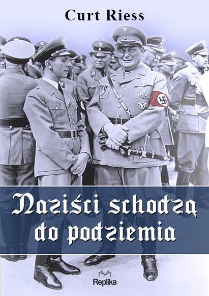 """Curt Riess – """"Naziści schodzą do podziemia"""". Przekład: Tomasz Nowak. Replika, 2015. Stron: 336. ISBN: 978-83-7674-475-9."""