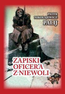 Piotr Nikołajewicz Palij – Zapiski oficera z niewoli Przekład: Piotr Tymiński. Katmar, 2015. Stron: 308.