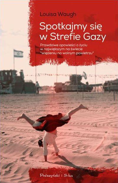 """Louisa Waugh – """"Spotkajmy się w Strefie Gazy"""". Przekład:  Tomasz Wilusz. Prószyński i S-ka, 2015. Stron: 392. ISBN: 978-83-8069-057-8."""