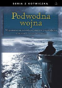 Praca zbiorowa – Podwodna wojna. Finna, 2014. Stron: 232. ISBN: 9788364141973.