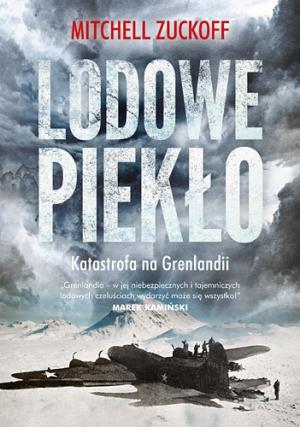 """Mitchell Zuckoff – """"Lodowe Piekło. Katastrofa na Grenlandii"""".  Przekład: Mariusz Gądek. Znak, 2015. Stron: 464. ISBN: 9788324027583."""