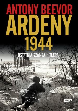 """Antony Beevor – """"Ardeny 1944. Ostatnia szansa Hitlera"""". Przekład: Andrzej Goździkowski. Znak Horyzont, 2016. Stron: 576. ISBN: 978-83-240-3433-8."""