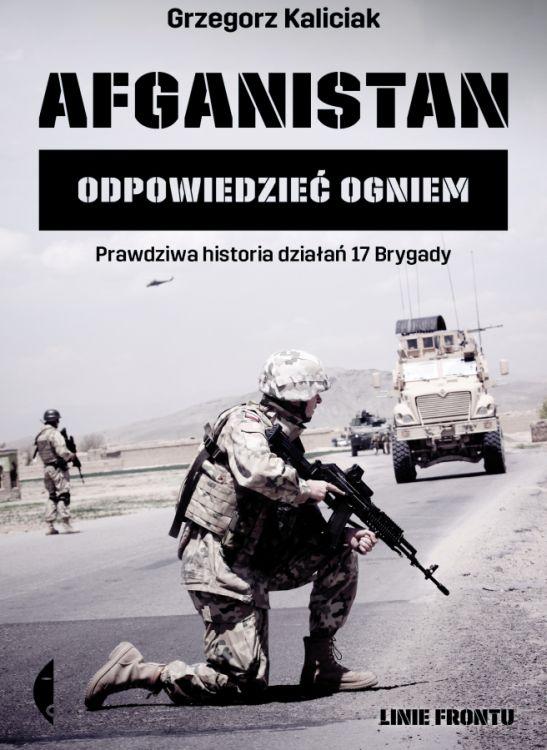 """Grzegorz Kaliciak – """"Afganistan. Odpowiedzieć ogniem"""". Wydawnictwo Czarne, 2016. Stron: 184. ISBN: 978-83-8049-300-1 ."""