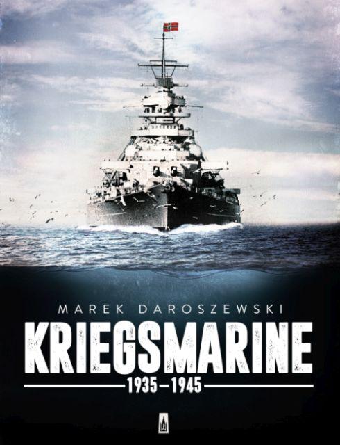 """Marek Daroszewski – """"Kriegsmarine 1935–1945"""". Wydawnictwo Poznańskie, 2016. Stron: 312. ISBN: 9788379765515."""