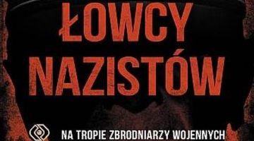 Andrew Nagorski Łowcy nazistów. Na tropie zbrodniarzy wojennych