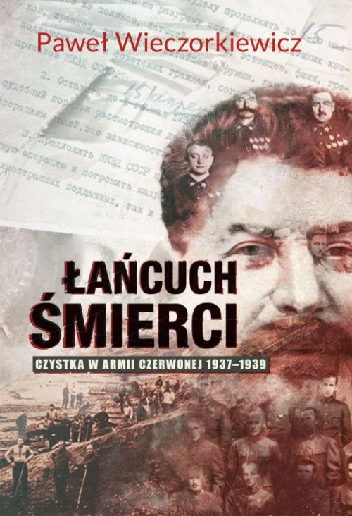 Paweł Wieczorkiewicz Łańcuch śmierci. Czystka w Armii Czerwonej 1937–1939 Zysk i S-ka, 2016