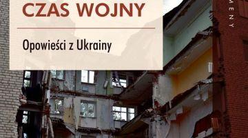 Tim Judah Czas wojny. Opowieści z Ukrainy