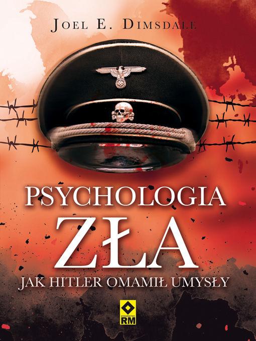 Joel E. Dimsdale – Psychologia zła. Jak Hitler omamił umysły. Przekład: Marcin Kowalczyk. RM, 2017. Stron: 238. ISBN: 978-83-7773-600-5.
