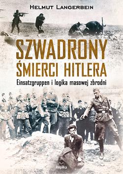 Helmut Langerbein – Szwadrony śmierci Hitlera. Einsatzgruppen i logika masowej zbrodni. Przekład: Arkadiusz Wingert. Replika, 2017. Stron: 399. ISBN: 978-83-7674-570-1.