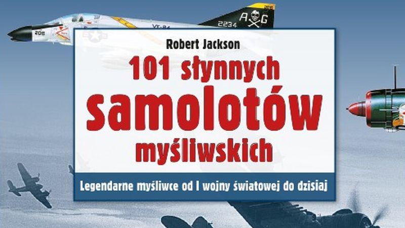 Robert Jackson – 101 słynnych samolotów myśliwskich