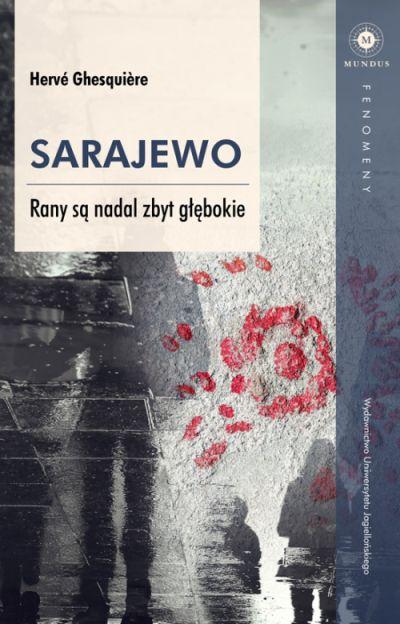 """Hervé Ghesquière – """"Sarajewo. Rany są nadal zbyt głębokie"""". Przekład: Justyna Nowakowska. WUJ, 2017. Stron: 208. ISBN: 978-83-233-4233-5."""