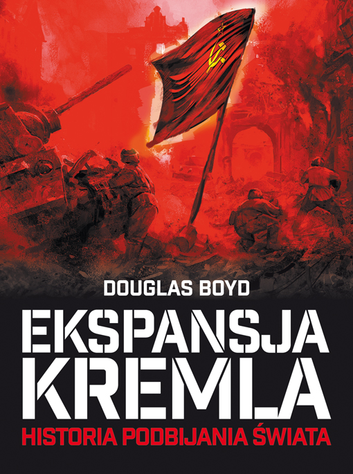 Douglas Boyd – Ekspansja Kremla. Historia podbijania świata. Wydawnictwo RM, 2017. Stron: 416. ISBN: 978-83-7773-818-4.