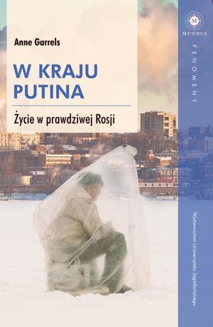 Anne Garrels – W kraju Putina. Życie w prawdziwej Rosji. Przekład: Maria Moskal. WUJ, 2017. Stron: 336. ISBN: 978-83-233-4219-9.