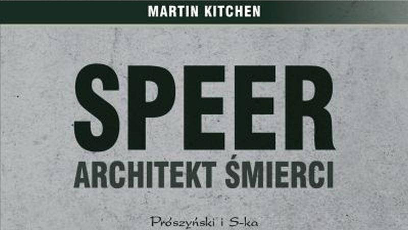 Martin Kitchen – Speer. Architekt śmierci | Konflikty.pl