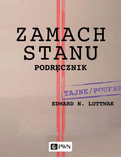 """Edward N. Luttwak – """"Zamach stanu. Podręcznik"""". Przekład: Grzegorz Kulesza. PWN, 2017. Stron: 274.  ISBN: 9788301195243."""