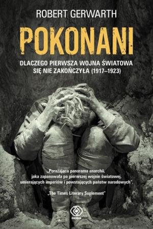 Robert Gerwarth Pokonani. Dlaczego pierwsza wojna światowa się nie zakończyła. Przekład: Jan Szkudliński. Rebis 2017. Stron: 468. ISBN: 978-83-8062-211-1.