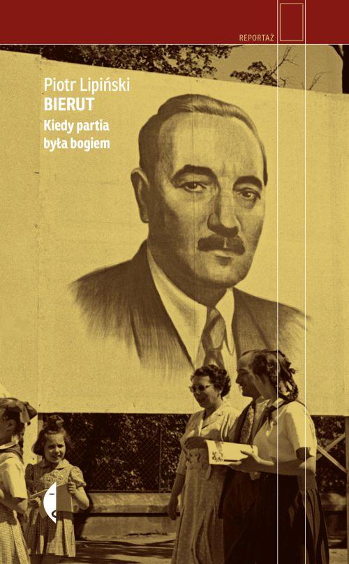 Piotr Lipiński – Bierut Kiedy partia była bogiem. Czarne, 2017. Stron: 272. ISBN: 978-83-8049-597-5.