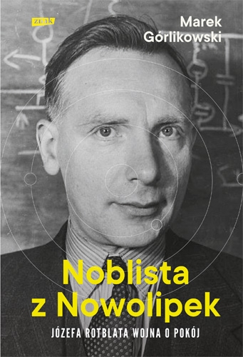 Marek Górlikowski – Noblista z Nowolipek. Józefa Rotbalta wojna o pokój