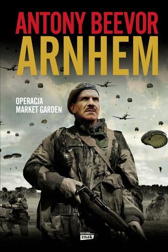 Antony Beevor Arnhem. Operacja Market Garden. Przekład: Paweł Cichawa. Znak Horyzont, 2018. Stron: 560. ISBN: 978-83-240-5465-7.