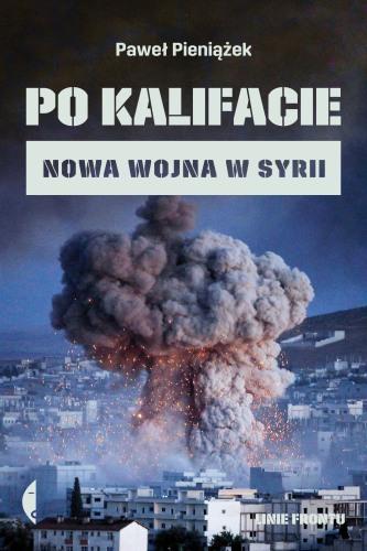Paweł Pieniążek – Po Kalifacie. Czarne, 2019