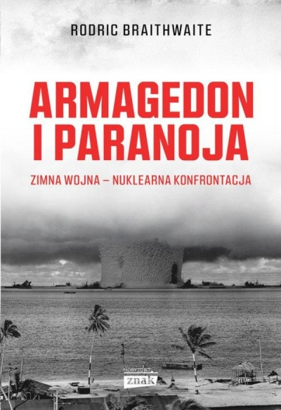 Armagedon i paranoja. Zimna wojna – nuklearna konfrontacja