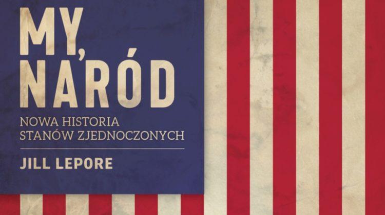 Jill Lepore – My, naród. Nowa historia Stanów Zjednoczonych