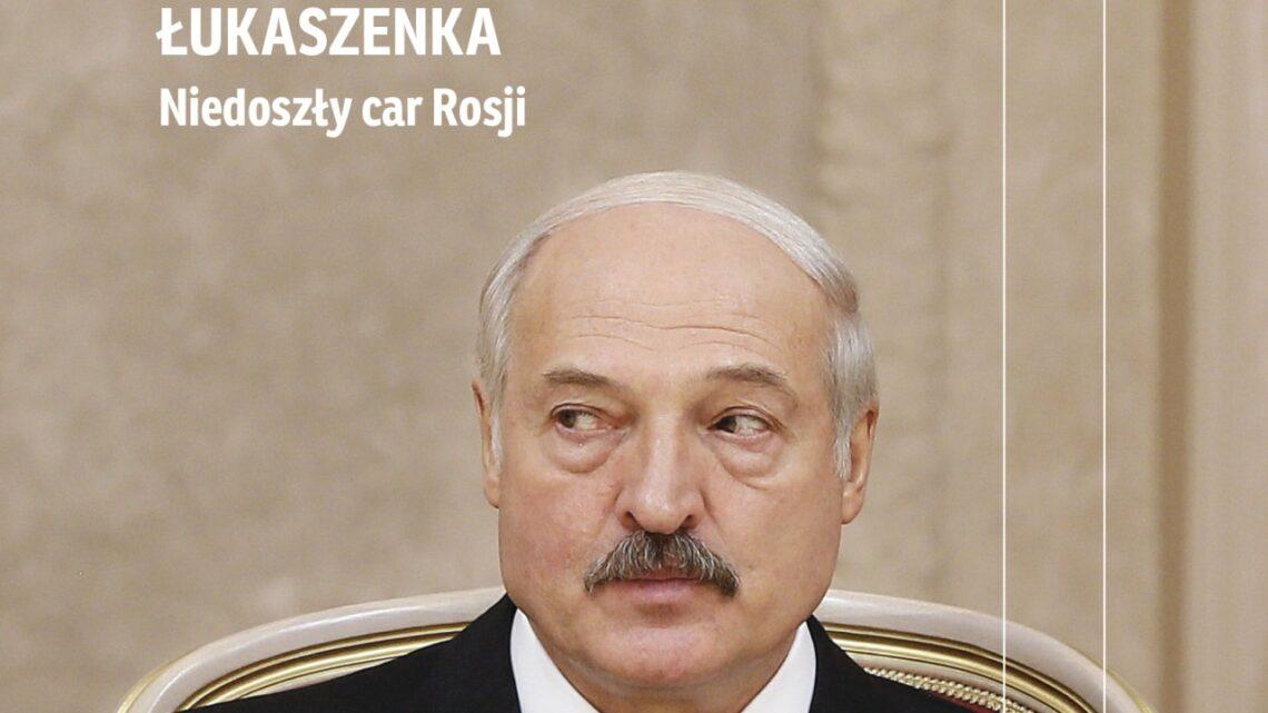 Łukaszenka. Niedoszły car Rosji